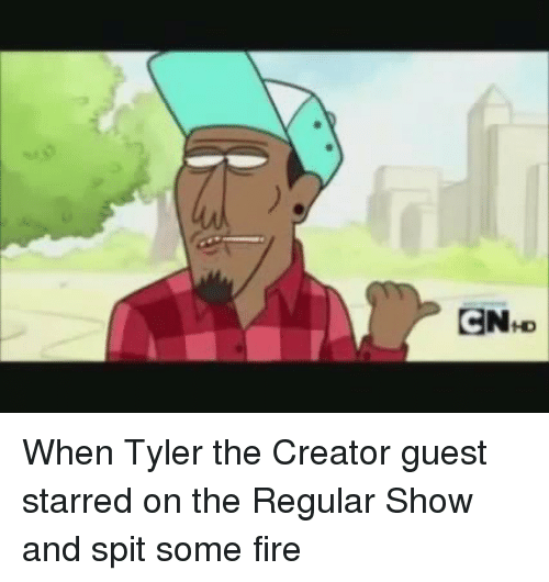 Fire, Funny, and Tyler the Creator: ENHD  C When Tyler the Creator guest starred on the Regular Show and spit some fire