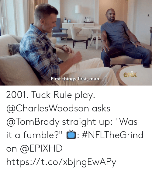 """tuck: Enix  First things first, man. 2001. Tuck Rule play.  @CharlesWoodson asks @TomBrady straight up: """"Was it a fumble?""""   📺: #NFLTheGrind on @EPIXHD https://t.co/xbjngEwAPy"""