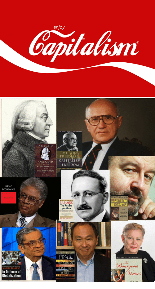 Best, Book, and Business: enjoy  Capitalism   OVER HALF A MILLION COPIES SOLD  Adam Smith  MILTON  FRIEDMA  AN INQUIRY CAPITALIS  Sİ FREEDOM  NATURE AND CAUSE  OF THE  WEALTH OF NATIONS  Volume 11  Elibron Classics  BASIC  ECONOMICS  HERNANDO DE SOTO  THE MYSTERY  OF CAPITAL  Thomas Sowell  FA.HAYEK  The Road to  Serfdom  THE W  MILTON FRIEDMAN  FRANCIS  FUKUYAMA  M C  THE ORIGINS  Bourgeois  Dirte  BEST BUSINESS BOOK OF 2004 BY BUSNESSWEEK  OF POLITICAL  JAGDISH BHAGWAT  In Defense of  Globalization  ORDER