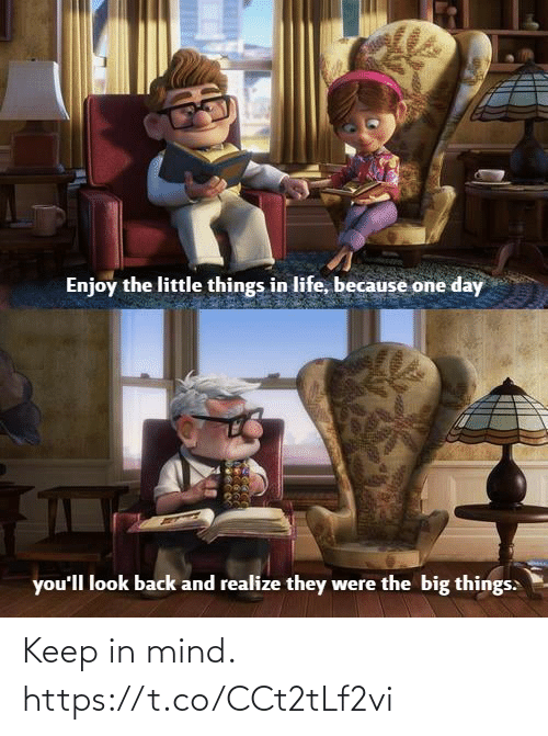 They Were: Enjoy the little things in life, because one day  you'll look back and realize they were the big things: Keep in mind. https://t.co/CCt2tLf2vi