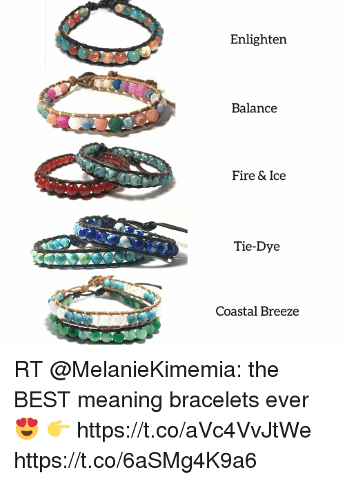 Fire, Memes, and Best: Enlighten  Balance  Fire & Ice  Tie-Dye  Coastal Breeze RT @MelanieKimemia: the BEST meaning bracelets ever 😍  👉 https://t.co/aVc4VvJtWe https://t.co/6aSMg4K9a6