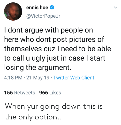 Ennis Hoe I Dont Argue With People on Here Who Dont Post Pictures of