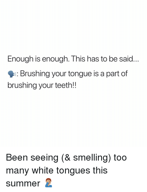Memes, Summer, and White: Enough is enough. This has to be said  : Brushing your tongue is a part of  brushing your teeth!! Been seeing (& smelling) too many white tongues this summer 🤦🏽‍♂️