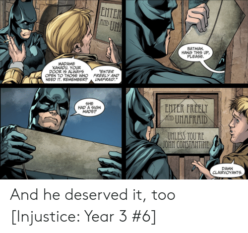 "toure: ENTER  U厓  BATMAN  HANG THIS UP,  PLEASE  MADAME  XANADU. YOUR  DOOR 1S ALWAYS  OPEN TO THOSE WHO  NEED IT. REMEMBER?  ENTER  FREELY AND  UNAFRAID.""  SHE  HAD A SIGN  MADE?  UNLESS TOURE  DAMN  CLAIRVOYANTS And he deserved it, too [Injustice: Year 3 #6]"