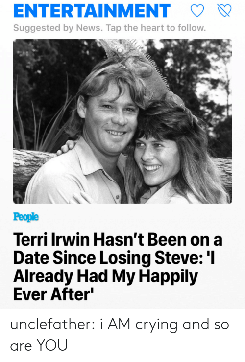 Crying, News, and Target: ENTERTAINMENT  Suggested by News. Tap the heart to follow  People  Terri Irwin Hasn't Been on a  Date Since Losing Steve: 'l  Already Had My Happily  Ever After unclefather:  i AM crying and so are YOU