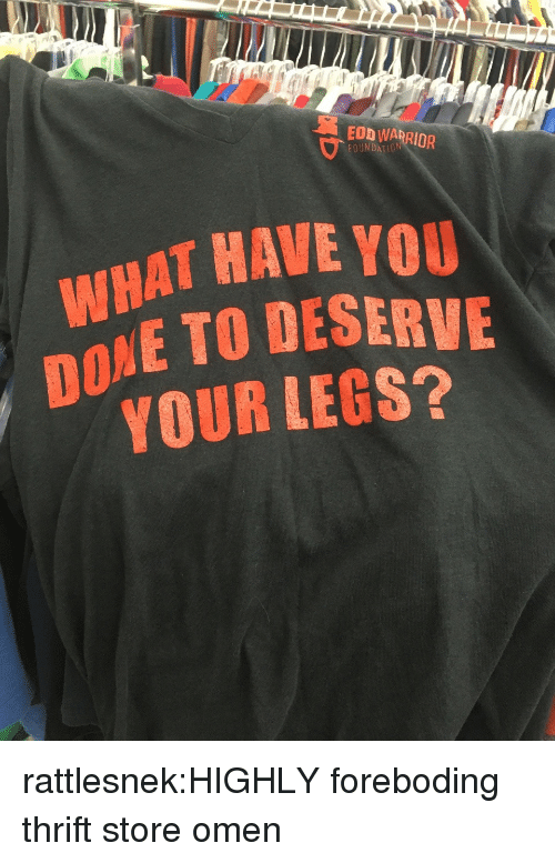 Target, Tumblr, and Blog: EOD WARRIOR  FOUNDATI0N  HAT HAVE YOU  IE TO DESERVE  YOUR LEGS?  DO rattlesnek:HIGHLY foreboding thrift store omen