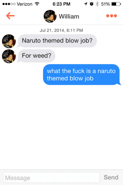 Naruto, Verizon, and Weed: .eoo Verizon  6:23 PM  William  Jul 21, 2014, 6:11 PM  Naruto themed blow job?  For weed?  what the fuck is a naruto  themed blow job  Message  Send