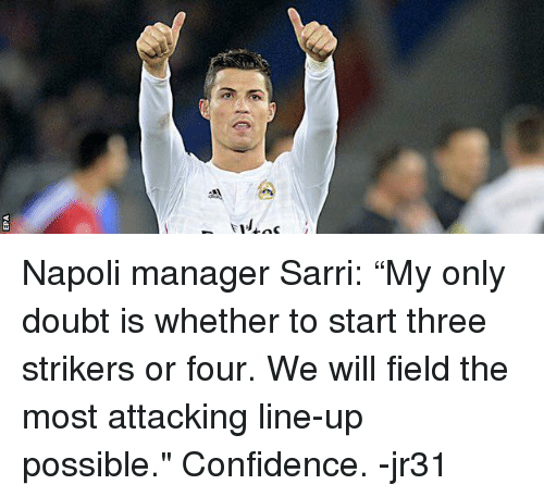 """epa: EPA Napoli manager Sarri:  """"My only doubt is whether to start three strikers or four. We will field the most attacking line-up possible.""""  Confidence.  -jr31"""
