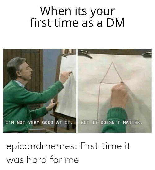 First Time: epicdndmemes:  First time it was hard for me