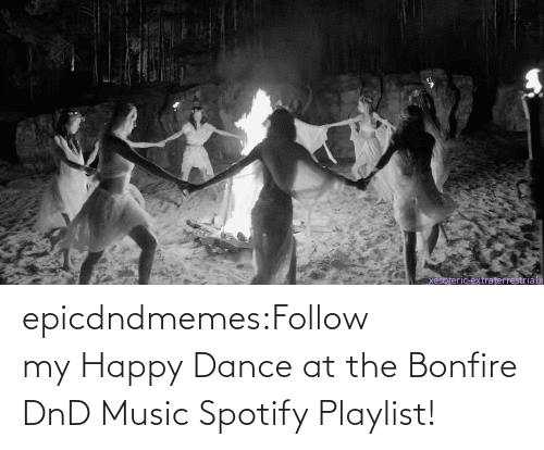 Happy: epicdndmemes:Follow my Happy Dance at the Bonfire DnD Music Spotify Playlist!