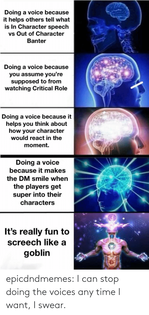 stop: epicdndmemes:  I can stop doing the voices any time I want, I swear.