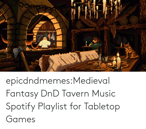 Games: epicdndmemes:Medieval Fantasy DnD Tavern Music Spotify Playlist for Tabletop Games