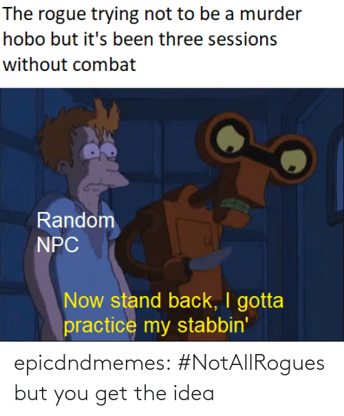 idea: epicdndmemes:  #NotAllRogues but you get the idea
