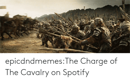 open: epicdndmemes:The Charge of The Cavalry on Spotify
