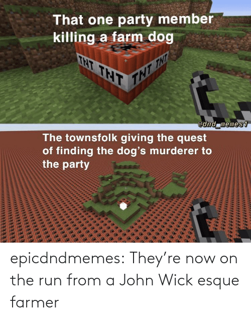 john: epicdndmemes:  They're now on the run from a John Wick esque farmer