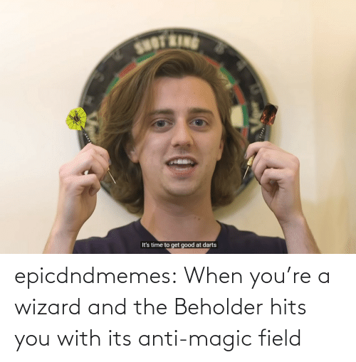 Hits: epicdndmemes:  When you're a wizard and the Beholder hits you with its anti-magic field