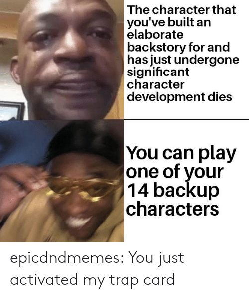 card: epicdndmemes:  You just activated my trap card