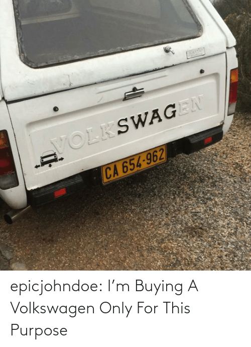 purpose: epicjohndoe:  I'm Buying A Volkswagen Only For This Purpose