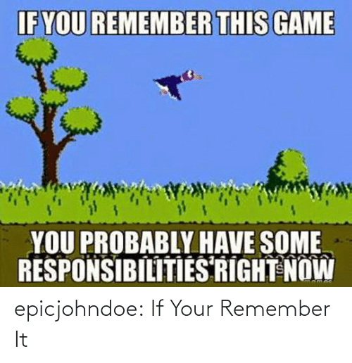 remember: epicjohndoe:  If Your Remember It
