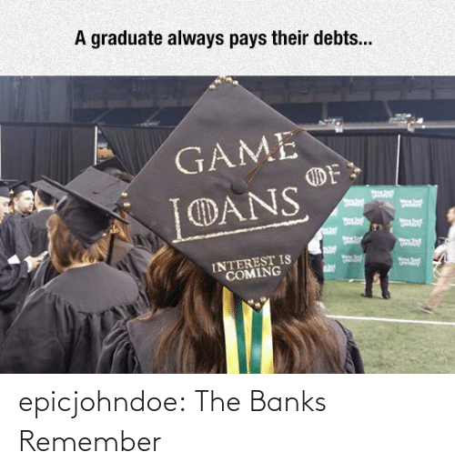 remember: epicjohndoe:  The Banks Remember