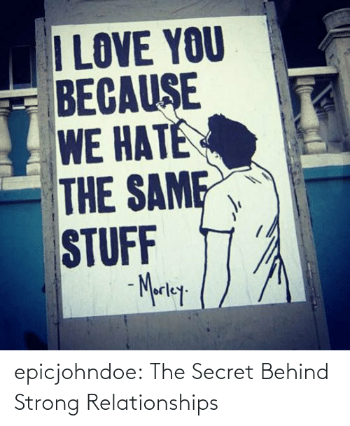 Relationships: epicjohndoe:  The Secret Behind Strong Relationships