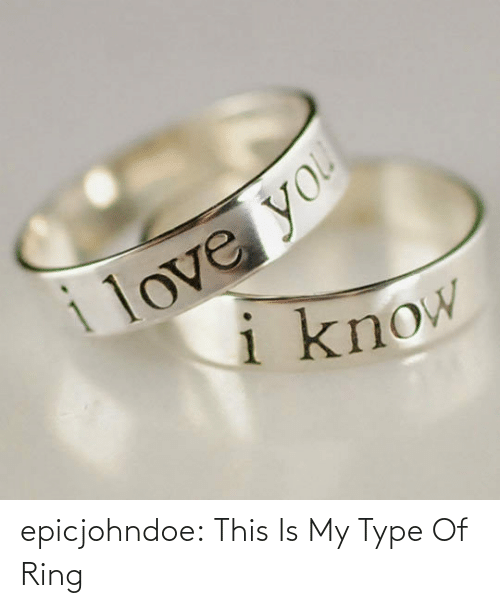 type: epicjohndoe:  This Is My Type Of Ring