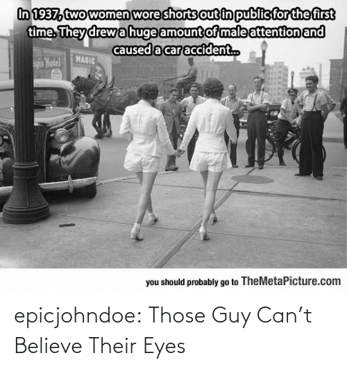 Cant Believe: epicjohndoe:  Those Guy Can't Believe Their Eyes