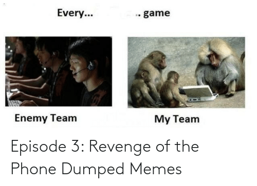 Revenge: Episode 3: Revenge of the Phone Dumped Memes