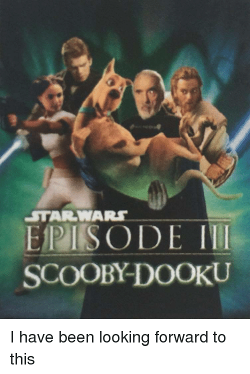 Been, Starwars, and Looking: EPISODE I  SCOOBY-DOOKU  STARWARS I have been looking forward to this