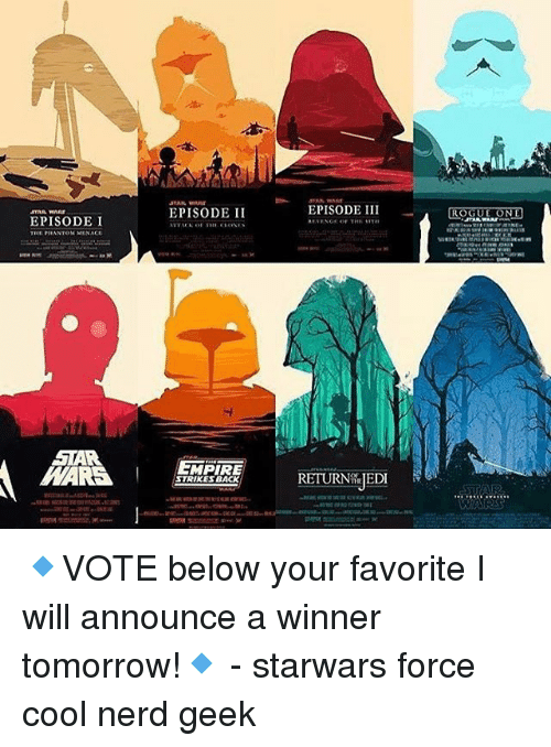 Empire, Memes, and Nerd: EPISODE II  EPISODE IIIROGUE ONE  EPISODE I  4  STAR  MARS TURNILJED  EMPIRE  STRIKES BACK 🔹VOTE below your favorite I will announce a winner tomorrow!🔹 - starwars force cool nerd geek