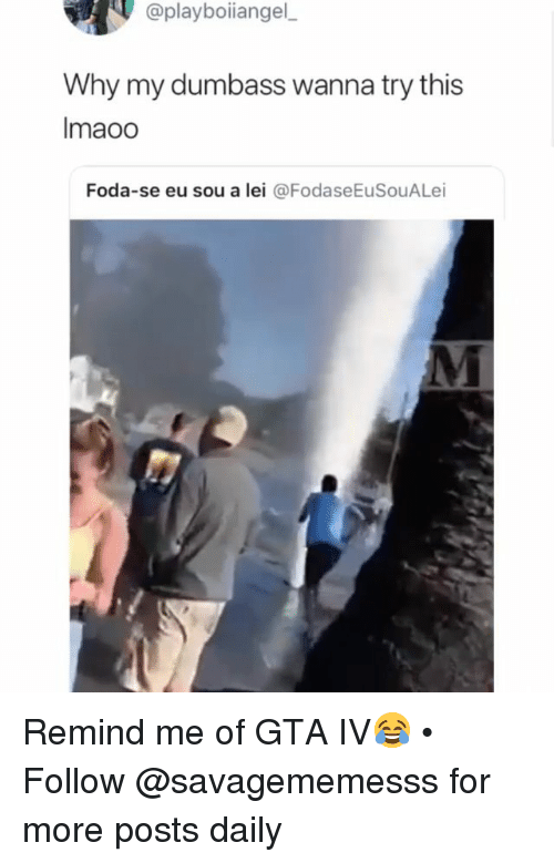 Memes, 🤖, and Gta: eplayboiliangel  Why my dumbass wanna try this  Imaoo  Foda-se eu sou a lei @FodaseEuSouALei Remind me of GTA IV😂 • Follow @savagememesss for more posts daily