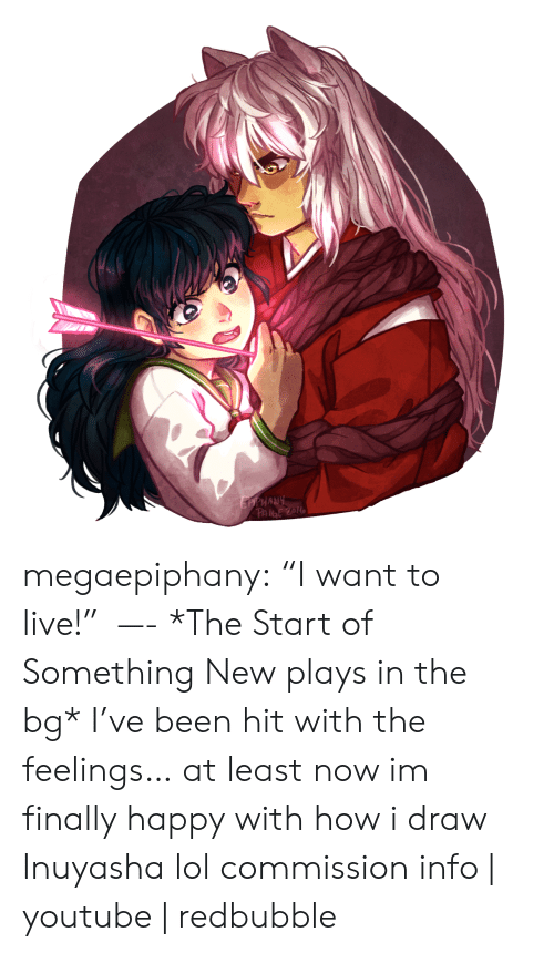 """Lol, Target, and Tumblr: EPPHANY  PAIGE ZOL megaepiphany: """"I want to live!"""" —- *The Start of Something New plays in the bg* I've been hit with the feelings… at least now im finally happy with how i draw Inuyasha lol commission info 