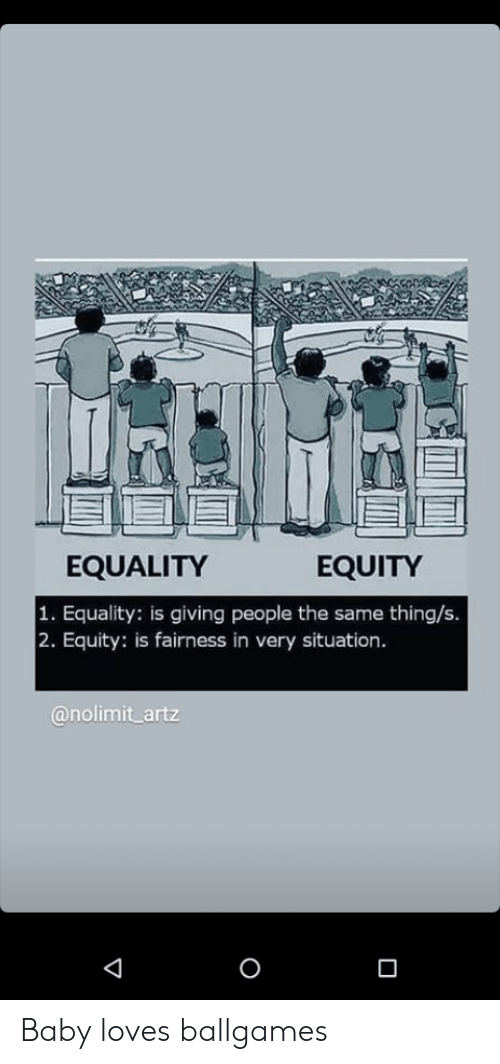 Im 14 & This Is Deep, Baby, and Equity: EQUALITY  EQUITY  1. Equality: is giving people the same thing/s.  2. Equity: is fairness in very situation  @nolimit artz  O  V Baby loves ballgames