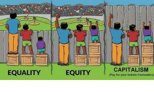equity: EQUALITY  EQUITY  CAPITALISM  Pay for your tickets freeloaders)