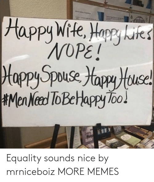 Nice: Equality sounds nice by mrniceboiz MORE MEMES