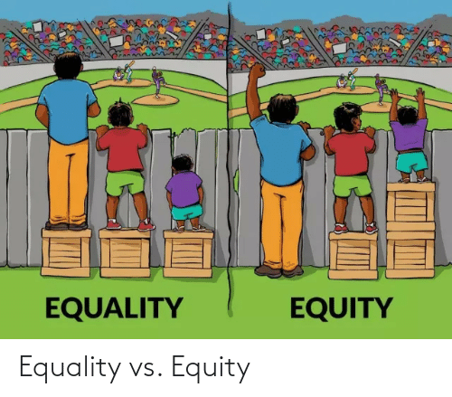 equity: Equality vs. Equity