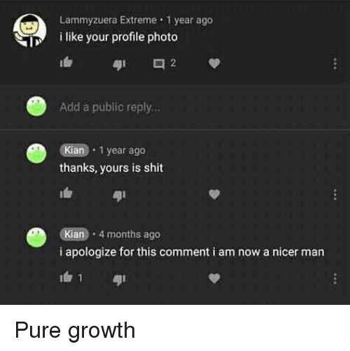 Shit, Add, and Extreme: era Extreme 1 year ago  Lammyzu  i like your profile photo  Add a public reply...  Kian 1 year ago  thanks, yours is shit  It  Kian 4 months ago  i apologize for this comment i am now a nicer man
