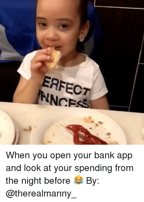 Memes, Bank, and 🤖: ERFECT When you open your bank app and look at your spending from the night before 😂 By: @therealmanny_