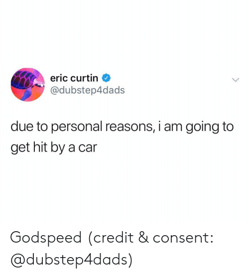 Funny, Personal, and Car: eric curtin  @dubstep4dads  due to personal reasons, i am going to  get hit by a car Godspeed (credit & consent: @dubstep4dads)