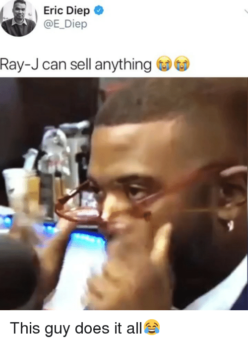 Memes, Ray J, and 🤖: Eric Diep  Diep  Ray-J can sell anythng This guy does it all😂