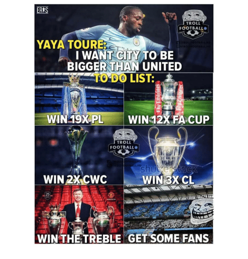toure: ERLS  TROLL  FOOTBALLO  YAYA TOURE  I WANT-CITS TO BE  BIGGER THAN UNITED  TO DO LIST:  WIN 19XPL  WIN 12% FA CUP  TROLL  FOOTBALLO  WIN 2X CWC  WIN 3XCL  25  0  WIN THETREBLE GET SOME FANS