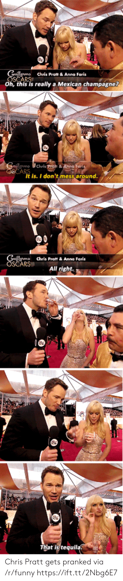 fon: ermo Chris Prot &Anna Faris  Oh, this is really a Mexican champagne?  own  Chris Poh & Anna Fon  It is. I don'timess around.  Chris Pratt&Anna Faris  SČARS  All rightA  That is tequila Chris Pratt gets pranked via /r/funny https://ift.tt/2Nbg6E7