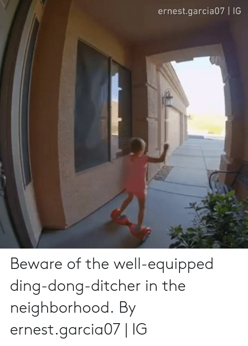 Dank, 🤖, and Dong: ernest.garcia07 | IG Beware of the well-equipped ding-dong-ditcher in the neighborhood.  By ernest.garcia07 | IG