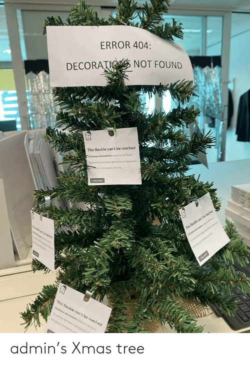 Cant Be: ERROR 404:  DECORATIO NOT FOUND  This Bauble can't be reached  Chrstmas decorations could net be found  hyning ne Santa cla prtocoi agnostics  This Bauble can't be reached  Cristnas decarts  This Bauble can't be reached  Cristmas decorations cd t eound  ying heSata claus pron admin's Xmas tree
