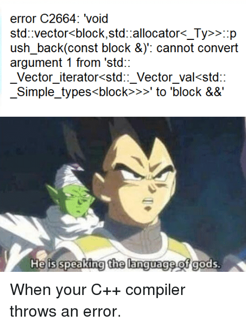 Back, Simple, and Vector: error C2664: 'void  std vector<block.std allocator< Tv>>p  ush back(const block &y: cannot convert  argument 1 from 'std:  Vector iterator<std::_Vector_va<std::  Simple_types<block>>to 'block &&  He is speaking the language of gods. When your C++ compiler throws an error.