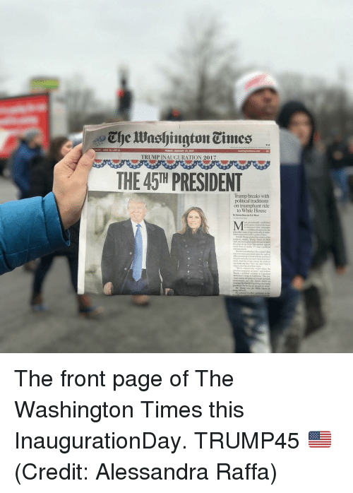 triumphant: ERS- HIGH 49, LOW  FRIDAY,  20, 2017  TRUMPINAUGURATION 2017  THE 45TH PRESIDENT  Trump breaks with  political traditions  on triumphant ride  to White House  Pick close to the bear  where istodited with political  the hre what  undermined and who knows The front page of The Washington Times this InaugurationDay. TRUMP45 🇺🇸 (Credit: Alessandra Raffa)