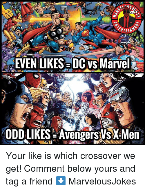 Memes, Avengers, and Marvel: ERTAIN  EVEN LIKES DC VS Marvel  ODD LIKES Avengers VsX-Men Your like is which crossover we get! Comment below yours and tag a friend ⬇️ MarvelousJokes