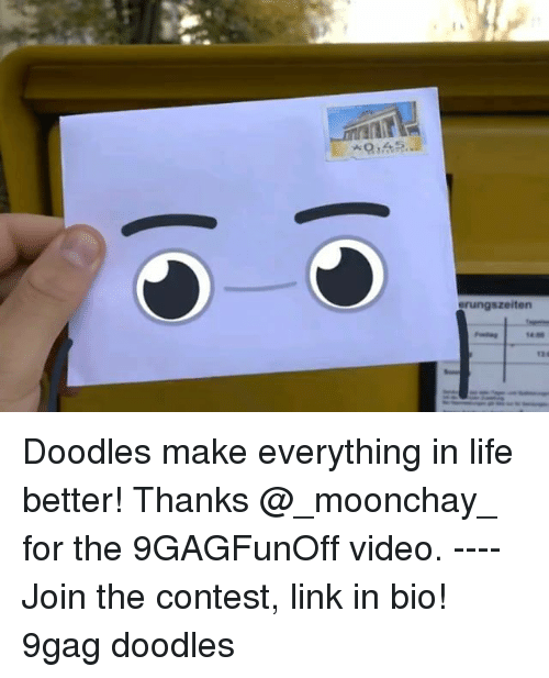 9gag, Life, and Memes: erungszeiten  14 Doodles make everything in life better! Thanks @_moonchay_ for the 9GAGFunOff video. ---- Join the contest, link in bio! 9gag doodles