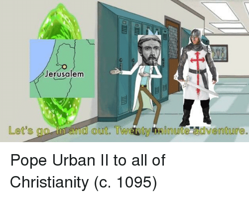 Pope Francis, Urban, and Christianity: erusalem  Let's syo, ivald out Twenty minute adventure Pope Urban II to all of Christianity (c. 1095)