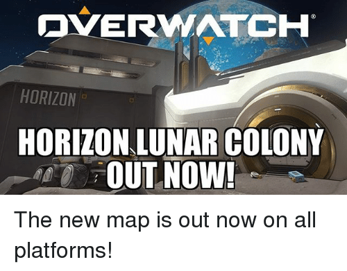 Memes, 🤖, and Map: ERWATCH  HORIZON  HORIZON LUNAR COLONY  OUT NOW! The new map is out now on all platforms!